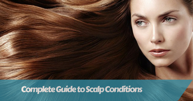 Complete Guide to Scalp Conditions Treatment